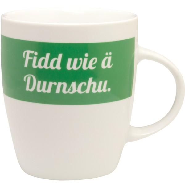Tasse Fidd wie ä Durnschu.